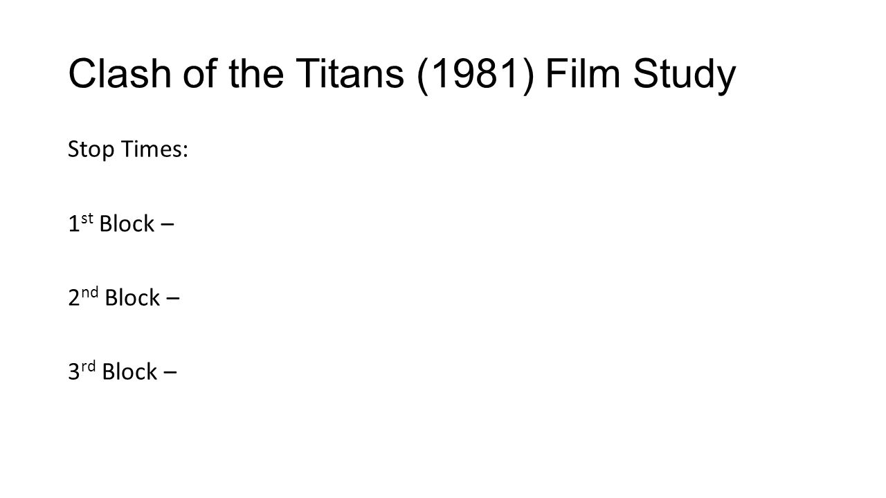 Clash of the Titans (1981) Film Study Stop Times: 1 st Block – 2 nd Block – 3 rd Block –