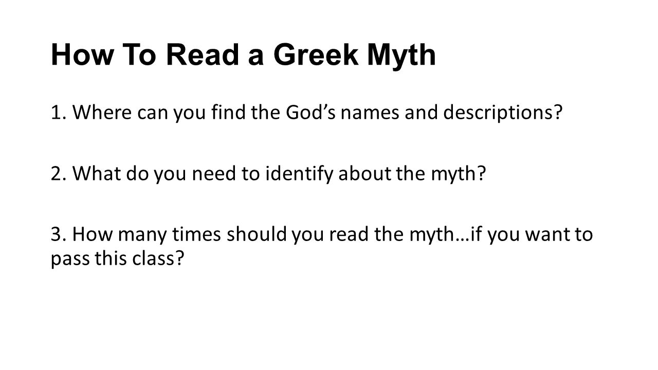 How To Read a Greek Myth 1. Where can you find the God's names and descriptions? 2. What do you need to identify about the myth? 3. How many times sho