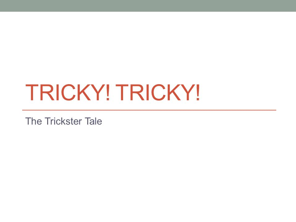What is a trickster.