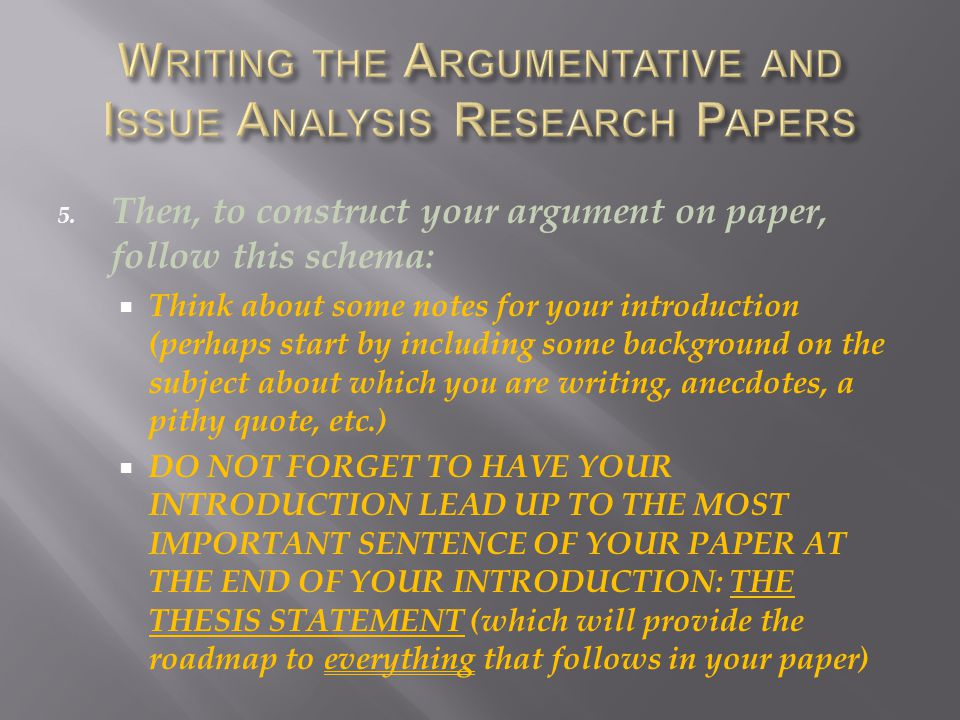 5. Then, to construct your argument on paper, follow this schema:  Think about some notes for your introduction (perhaps start by including some back