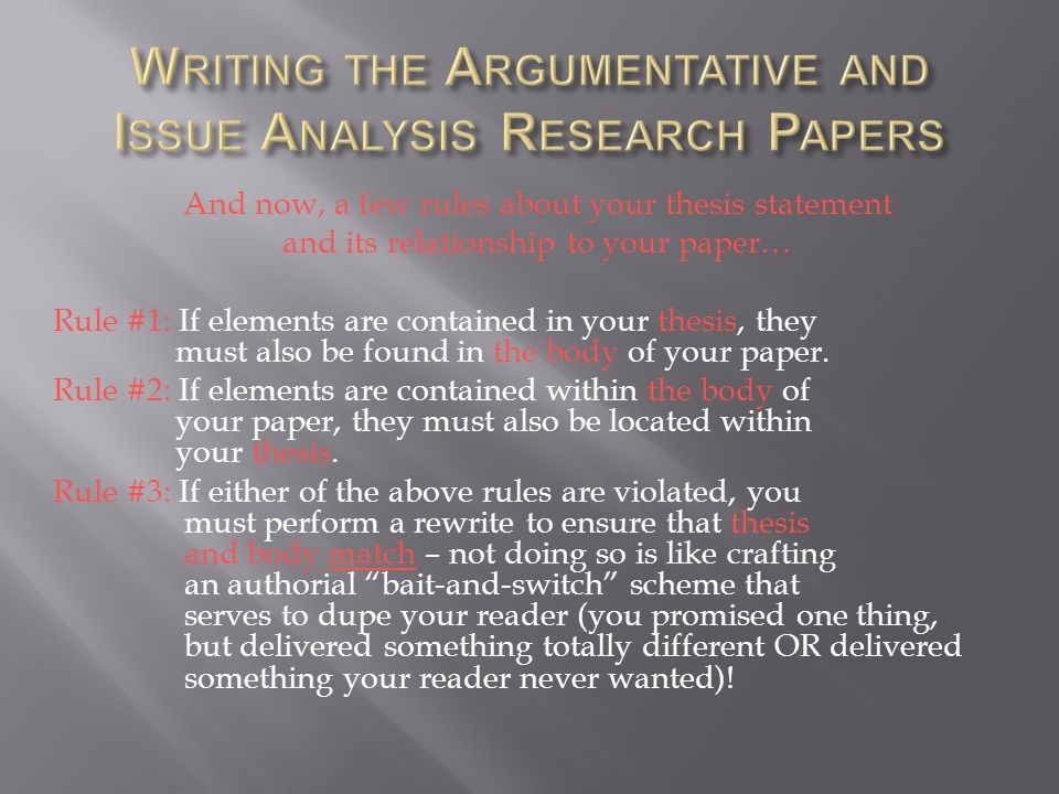 And now, a few rules about your thesis statement and its relationship to your paper… Rule #1: If elements are contained in your thesis, they must also be found in the body of your paper.