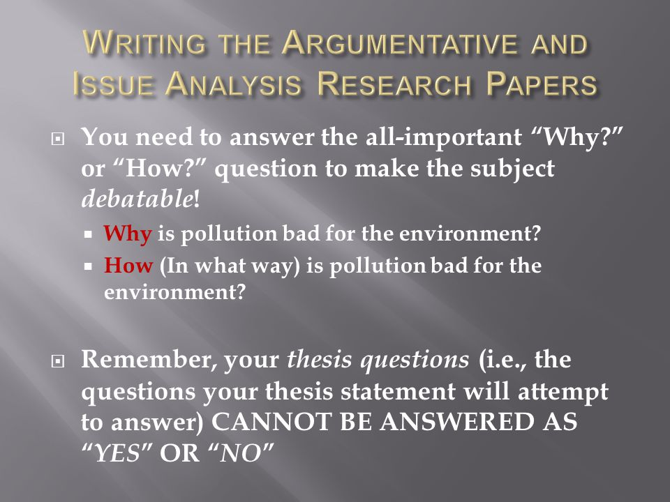 " You need to answer the all-important ""Why?"" or ""How?"" question to make the subject debatable !  Why is pollution bad for the environment?  How (In"