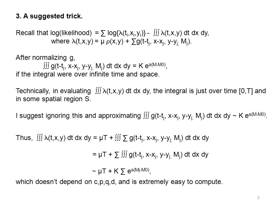 3. A suggested trick. Recall that log(likelihood) = ∑ log{ (t i,x i,y i )} - ∫∫∫  (t,x,y) dt dx dy, where (t,x,y) = µ  (x,y) + ∑g(t-t j, x-x j, y-y