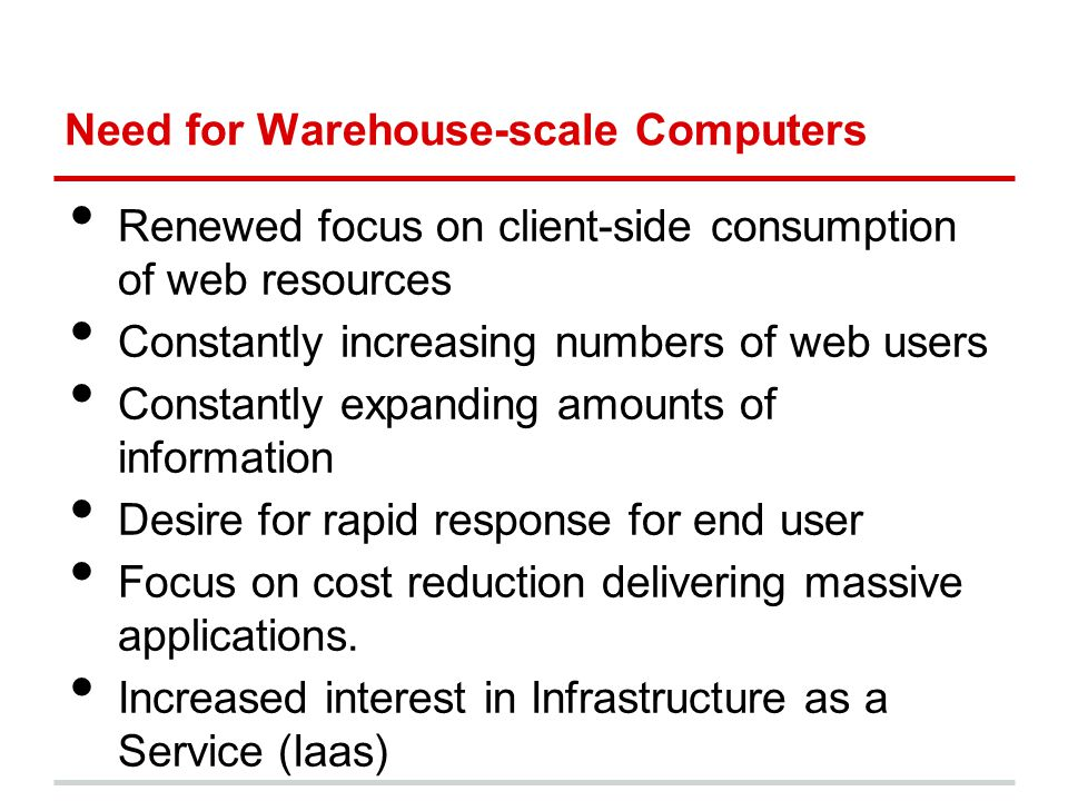 Need for Warehouse-scale Computers Renewed focus on client-side consumption of web resources Constantly increasing numbers of web users Constantly exp