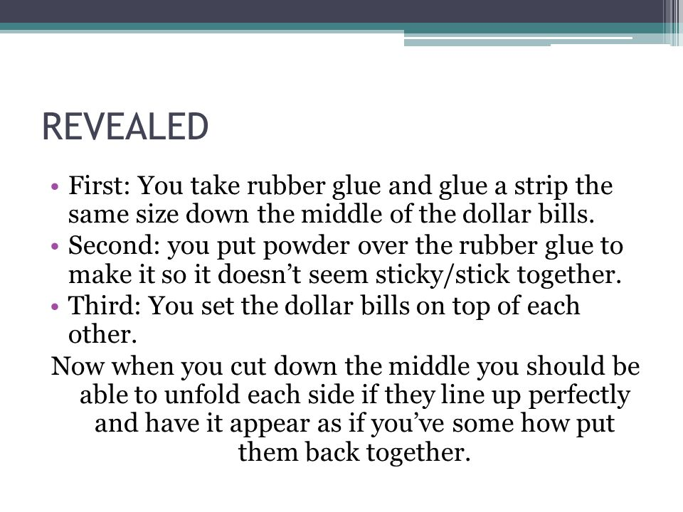 REVEALED First: You take rubber glue and glue a strip the same size down the middle of the dollar bills.