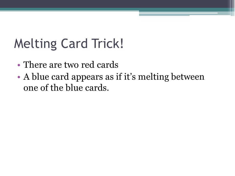 Melting Card Trick.