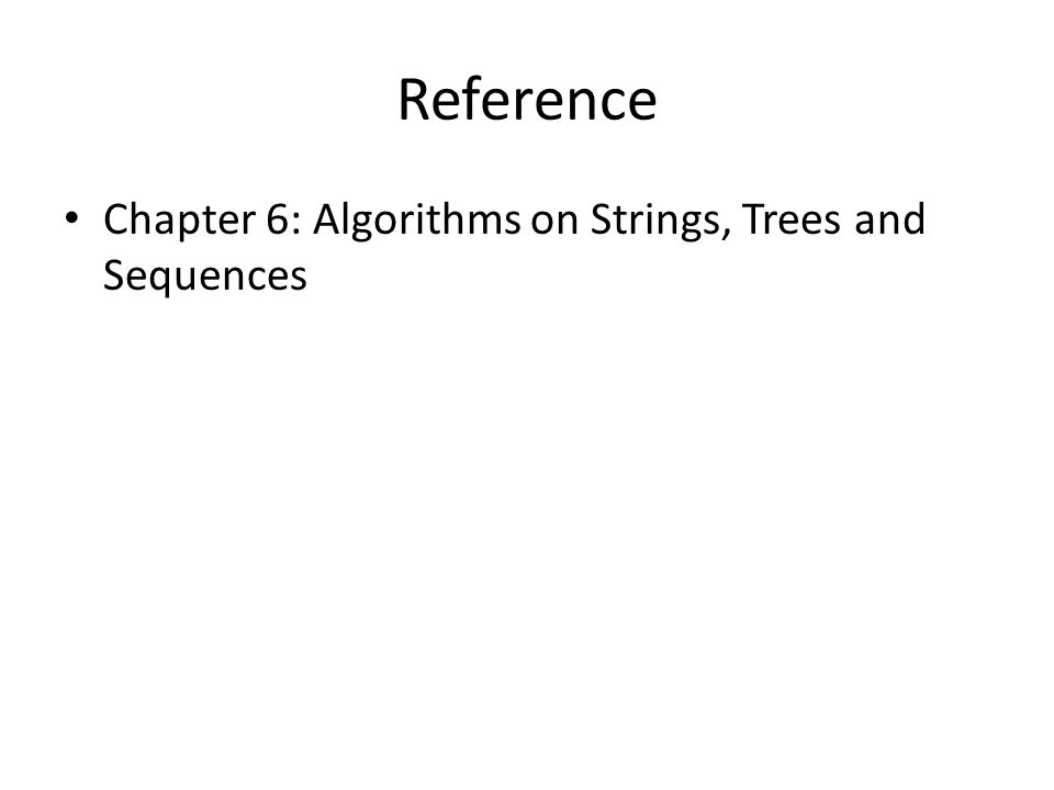 Reference Chapter 6: Algorithms on Strings, Trees and Sequences