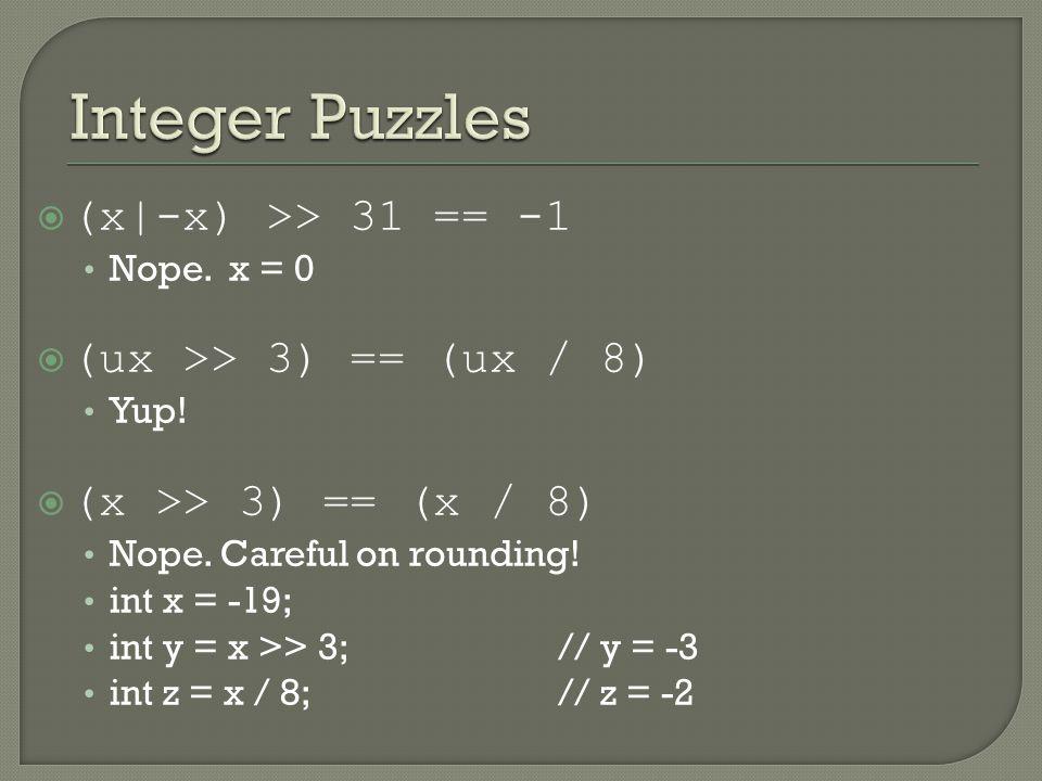  (x|-x) >> 31 == -1 Nope. x = 0  (ux >> 3) == (ux / 8) Yup.