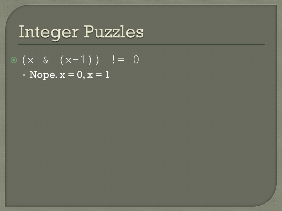  (x & (x-1)) != 0 Nope. x = 0, x = 1