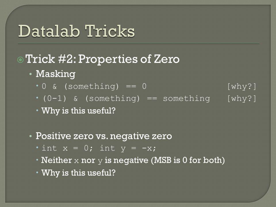  Trick #2: Properties of Zero Masking  0 & (something) == 0 [why ]  (0-1) & (something) == something [why ]  Why is this useful.
