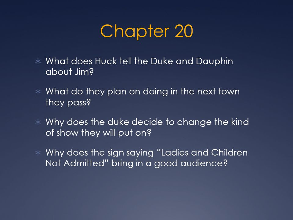 Chapter 20  What does Huck tell the Duke and Dauphin about Jim.