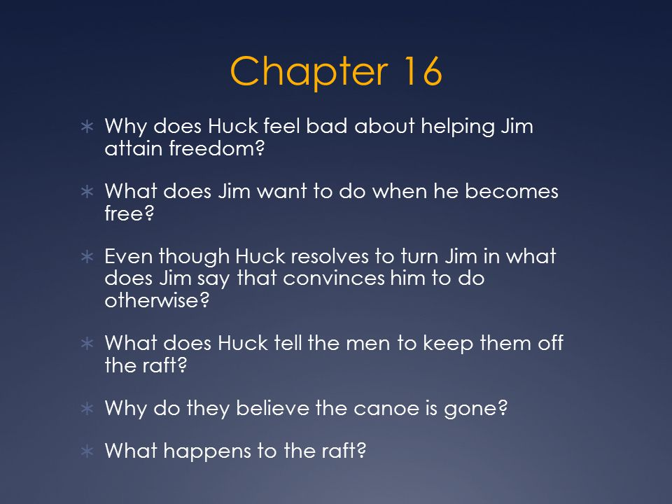 Chapter 16  Why does Huck feel bad about helping Jim attain freedom.