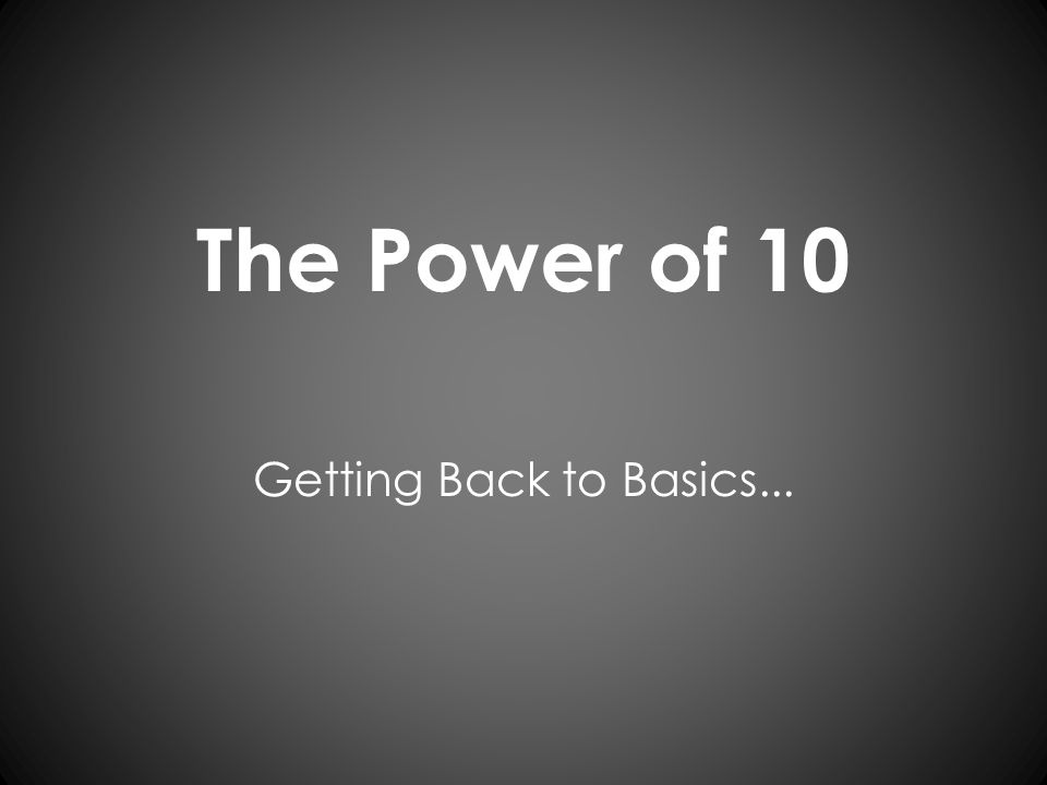 The Power of 10 Getting Back to Basics...