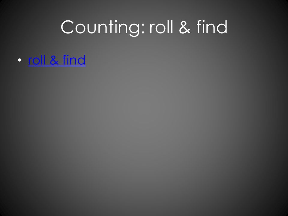 Counting: roll & find roll & find
