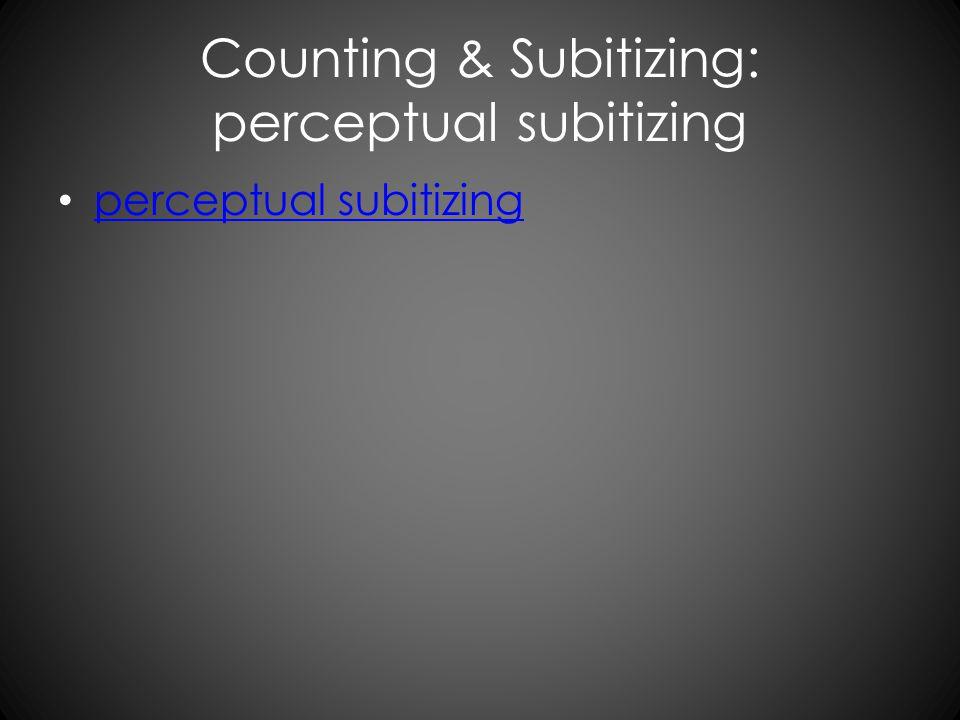 Counting & Subitizing: perceptual subitizing perceptual subitizing