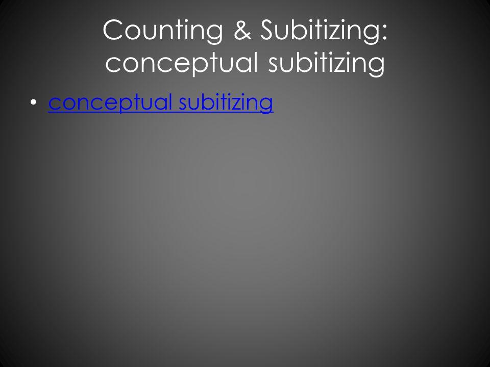 Counting & Subitizing: conceptual subitizing conceptual subitizing