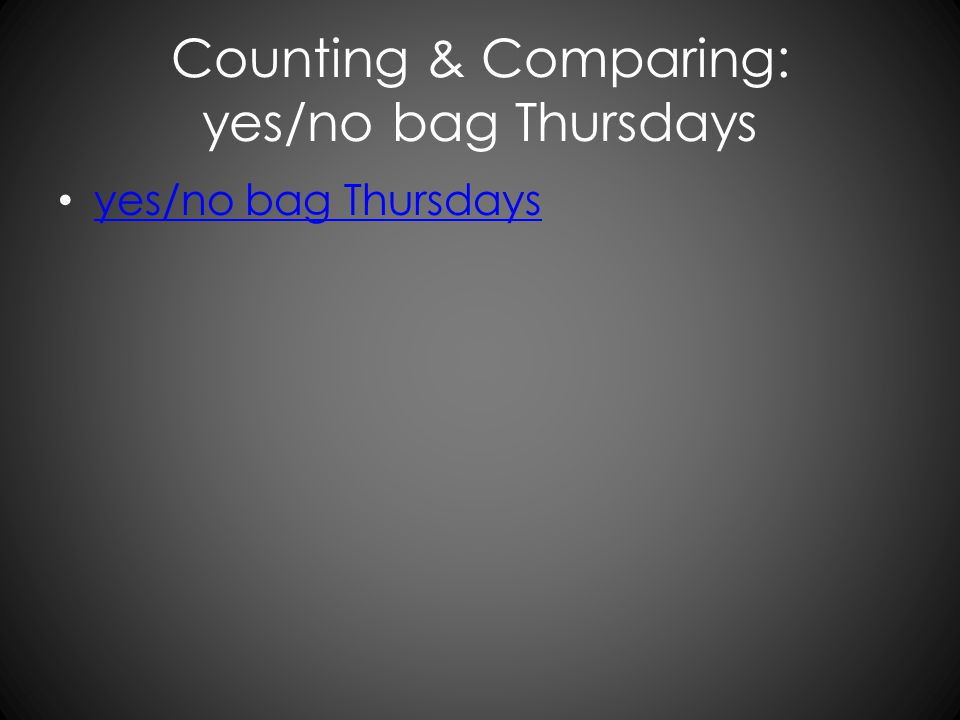 Counting & Comparing: yes/no bag Thursdays yes/no bag Thursdays