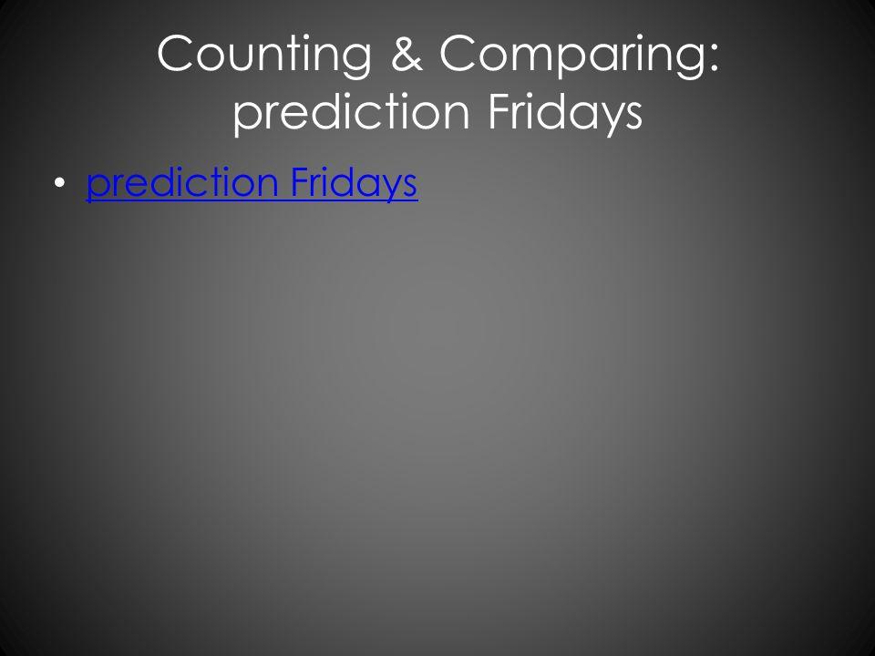 Counting & Comparing: prediction Fridays prediction Fridays