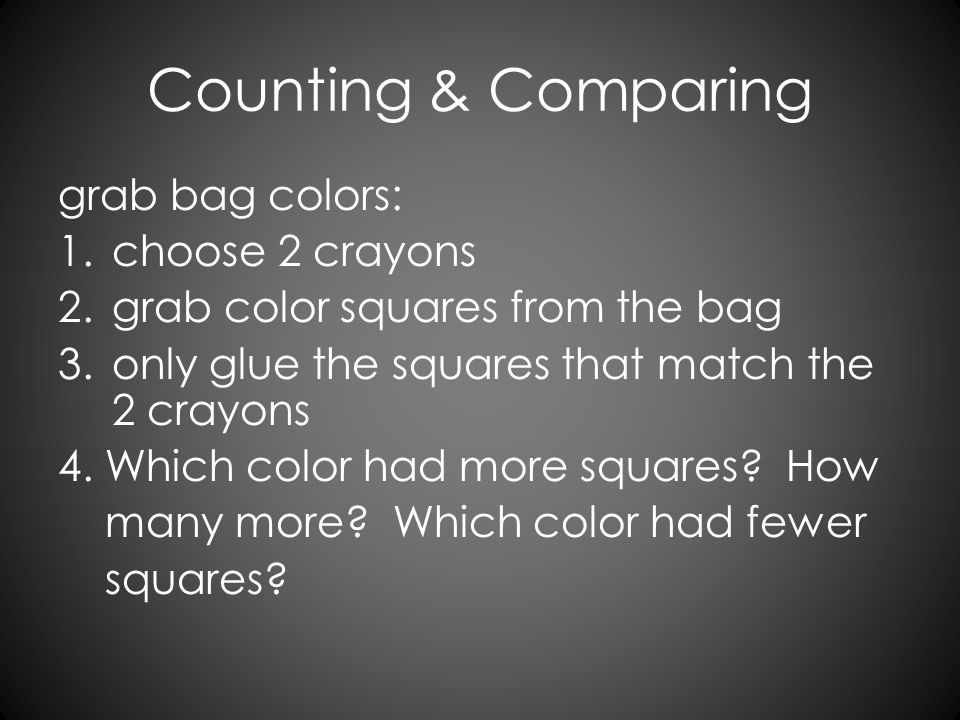 Counting & Comparing grab bag colors: 1.choose 2 crayons 2.grab color squares from the bag 3.only glue the squares that match the 2 crayons 4. Which c