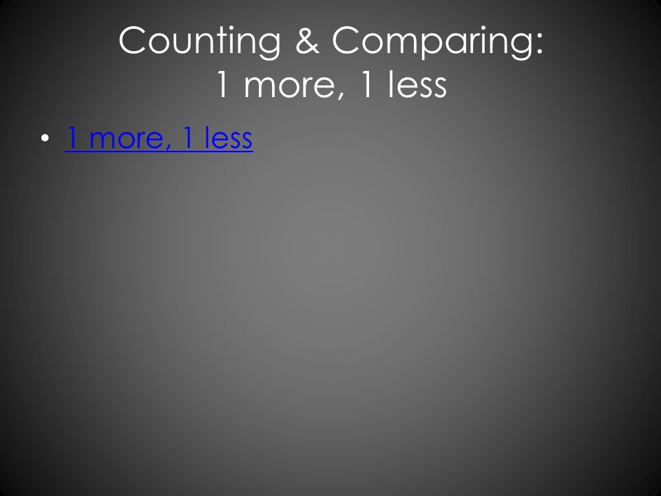 Counting & Comparing: 1 more, 1 less 1 more, 1 less