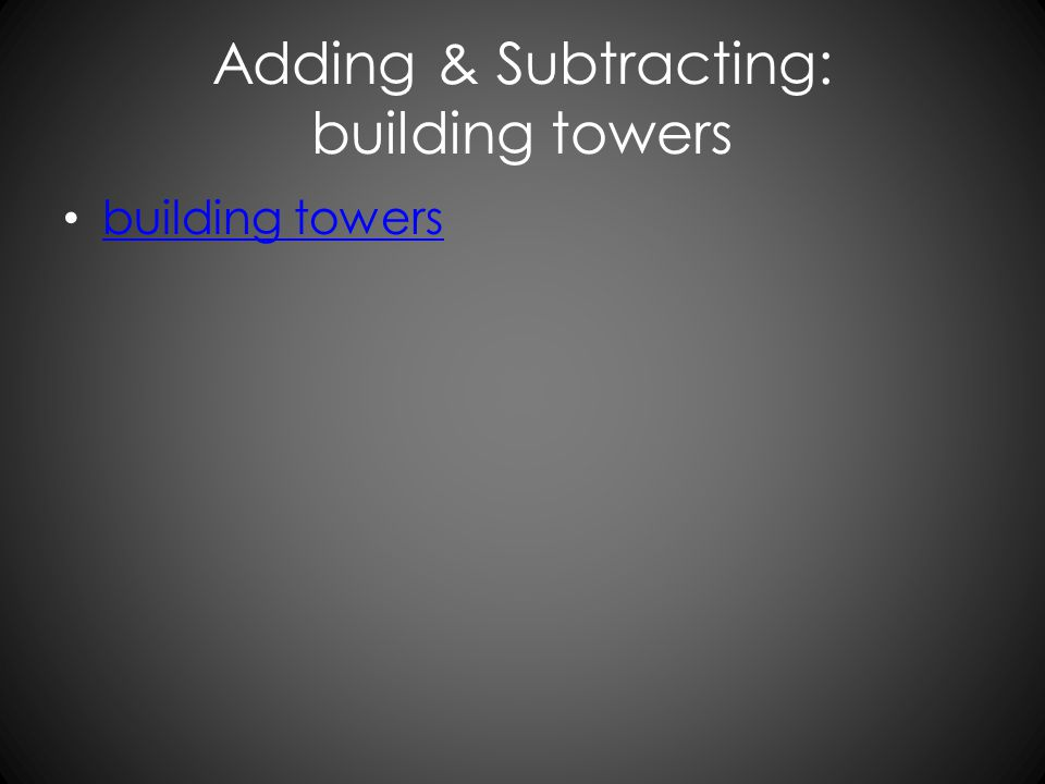 Adding & Subtracting: building towers building towers