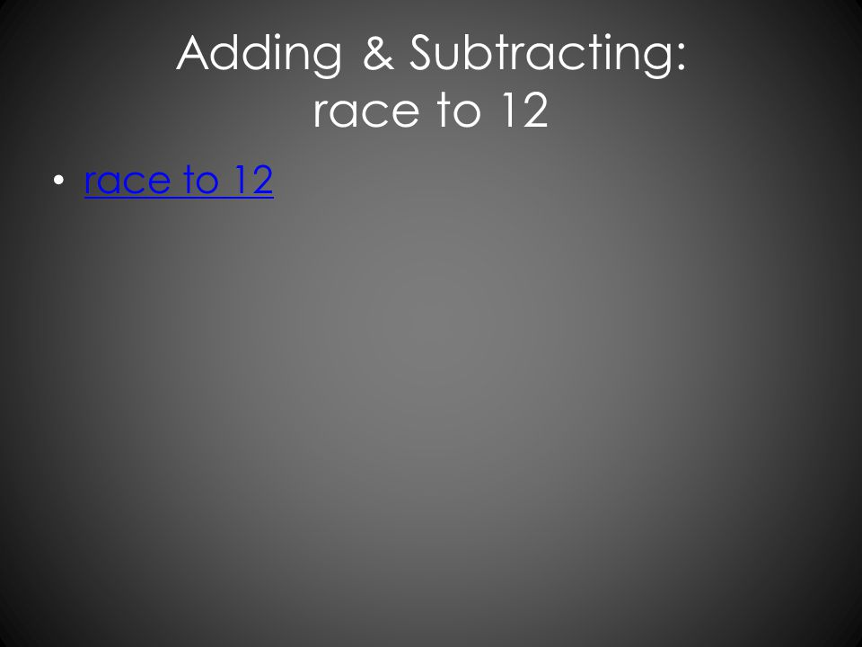 Adding & Subtracting: race to 12 race to 12