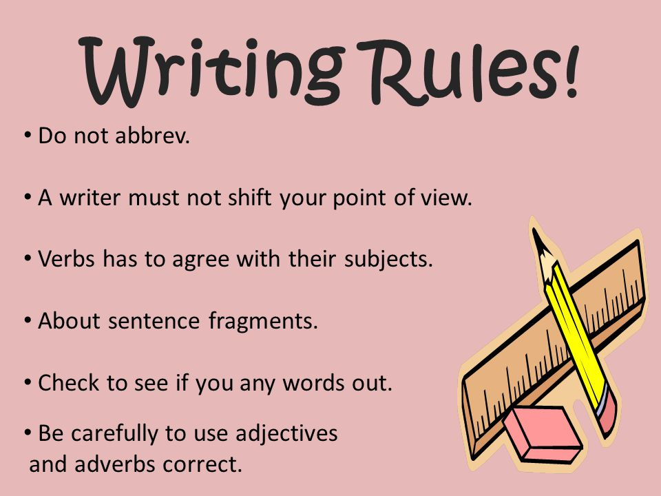 Do not abbrev. A writer must not shift your point of view.