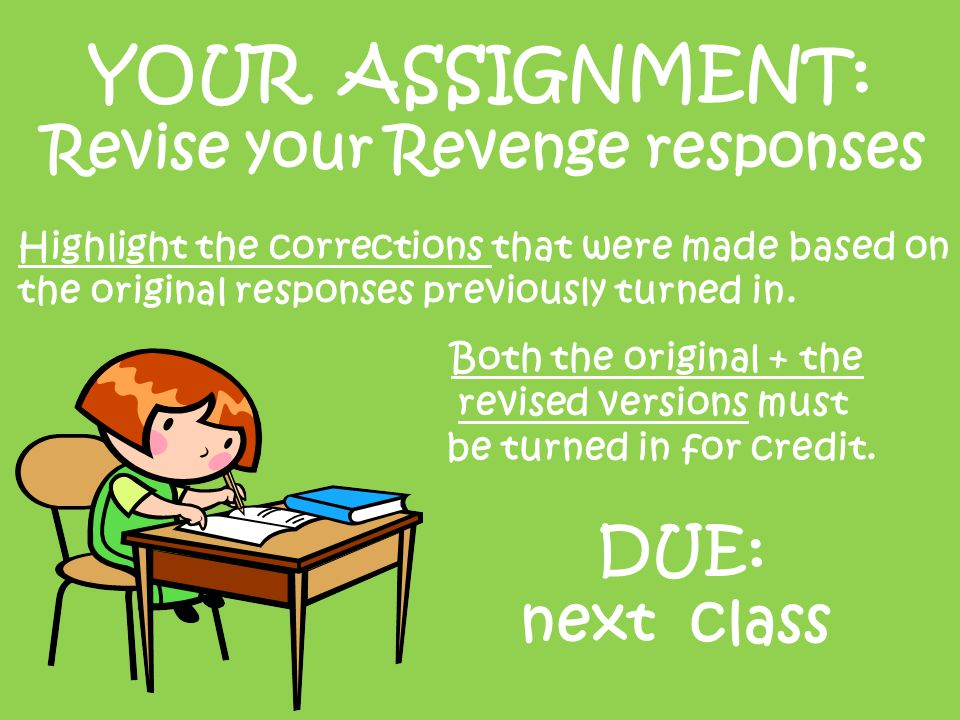 YOUR ASSIGNMENT: Revise your Revenge responses Highlight the corrections that were made based on the original responses previously turned in.