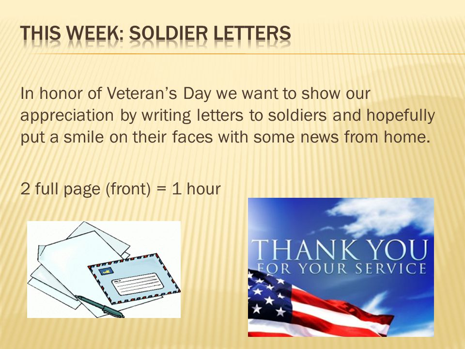 In honor of Veteran's Day we want to show our appreciation by writing letters to soldiers and hopefully put a smile on their faces with some news from home.