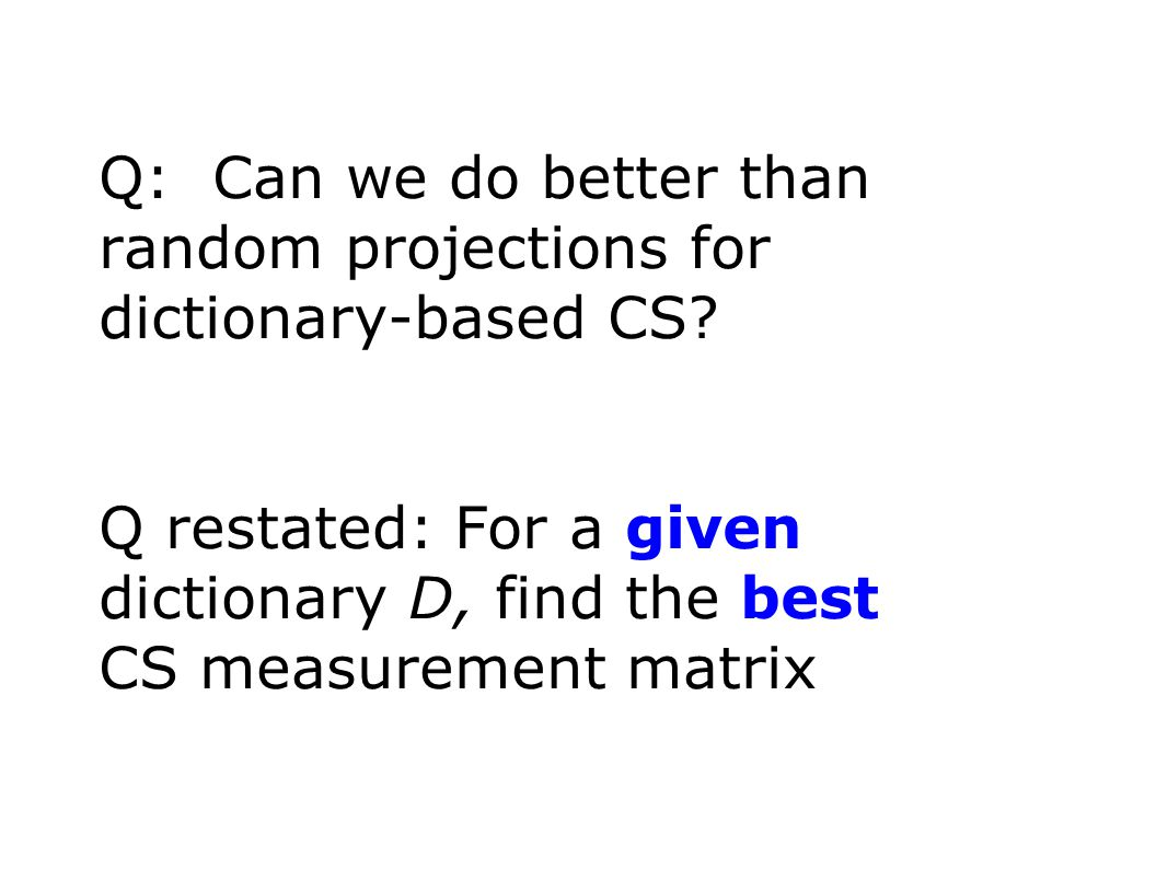 Q: Can we do better than random projections for dictionary-based CS.