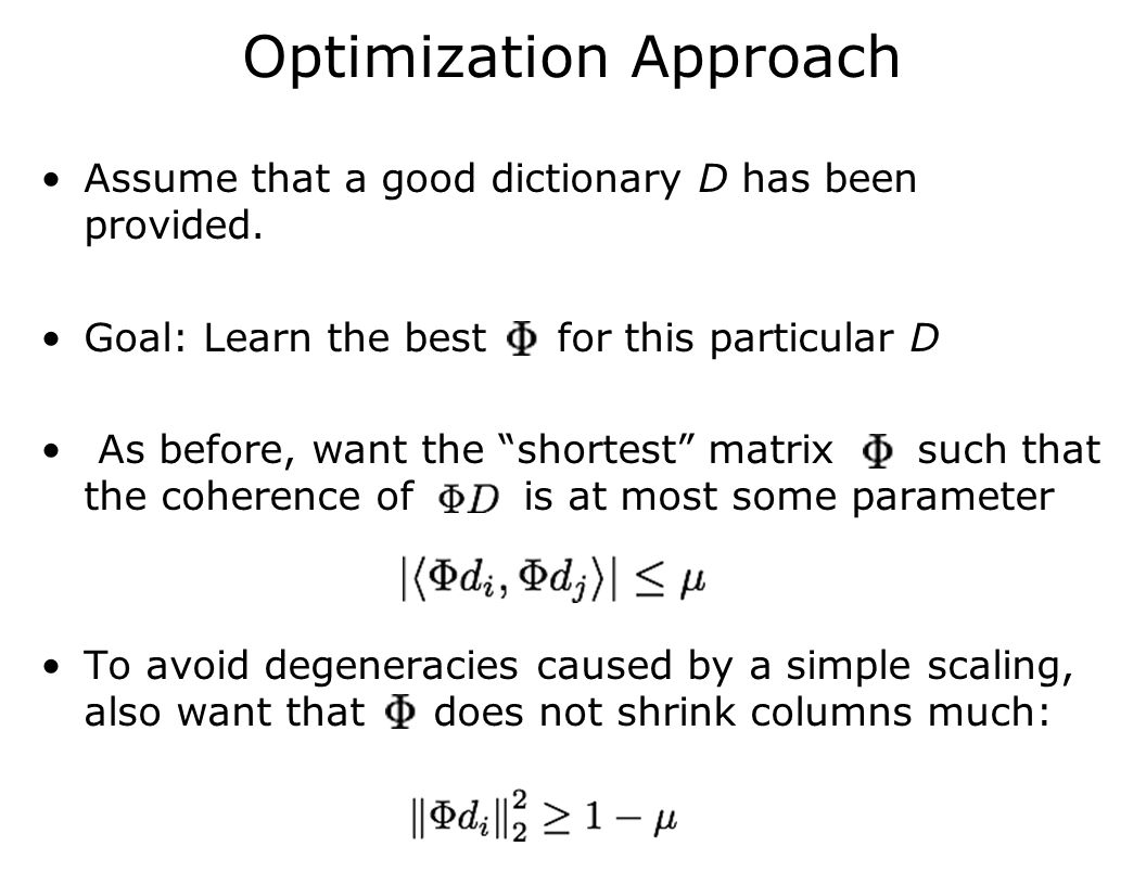 "Optimization Approach Assume that a good dictionary D has been provided. Goal: Learn the best for this particular D As before, want the ""shortest"" mat"