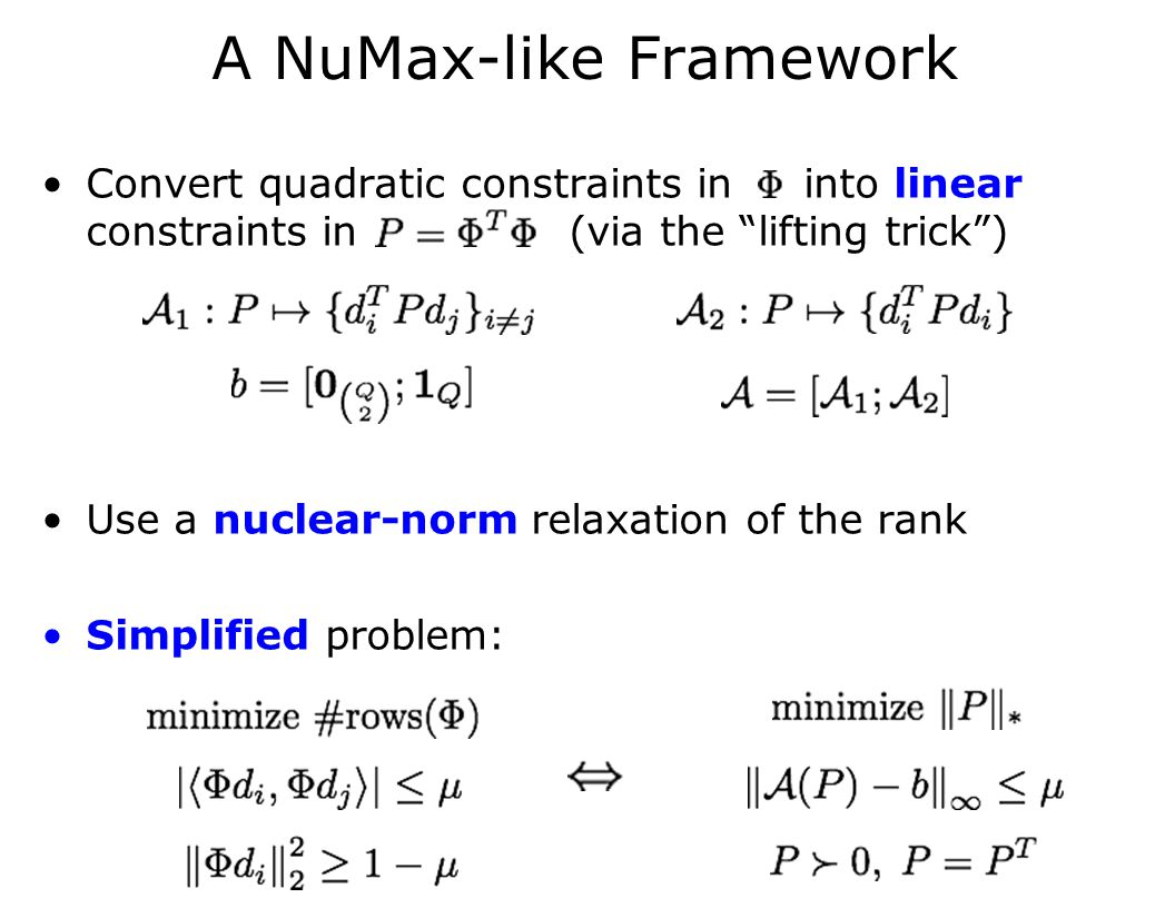 A NuMax-like Framework Convert quadratic constraints in into linear constraints in (via the lifting trick ) Use a nuclear-norm relaxation of the rank Simplified problem: