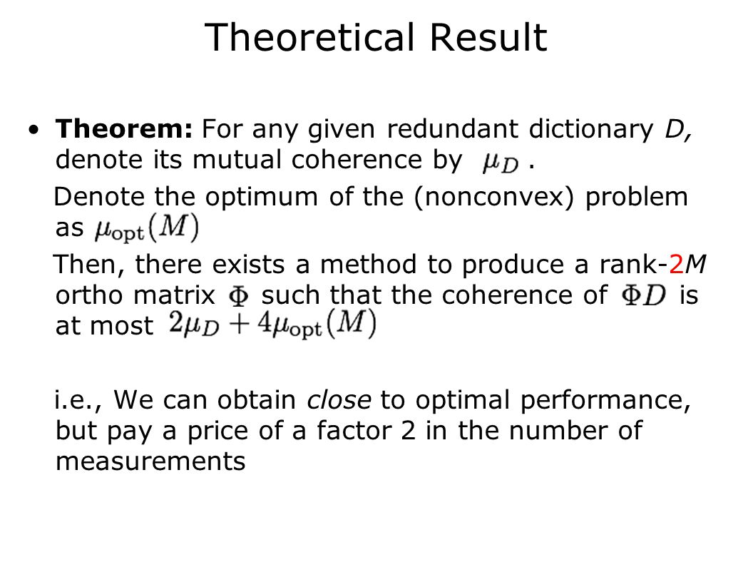 Theoretical Result Theorem: For any given redundant dictionary D, denote its mutual coherence by. Denote the optimum of the (nonconvex) problem as The
