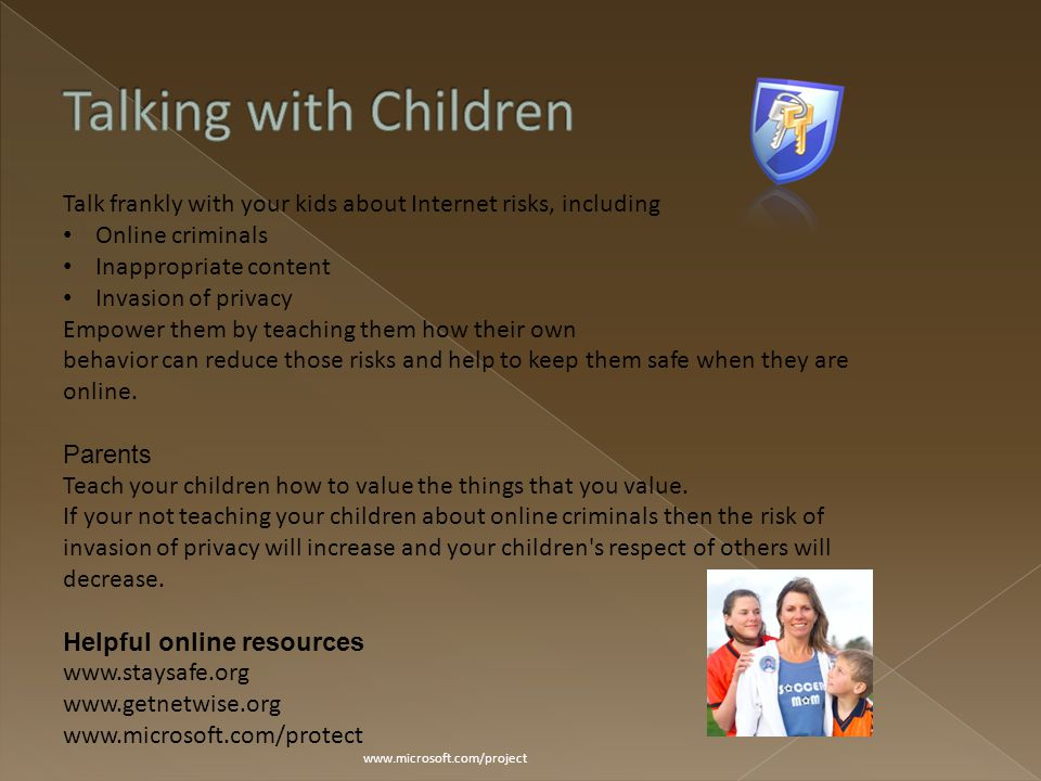 www.microsoft.com/project Talk frankly with your kids about Internet risks, including Online criminals Inappropriate content Invasion of privacy Empow