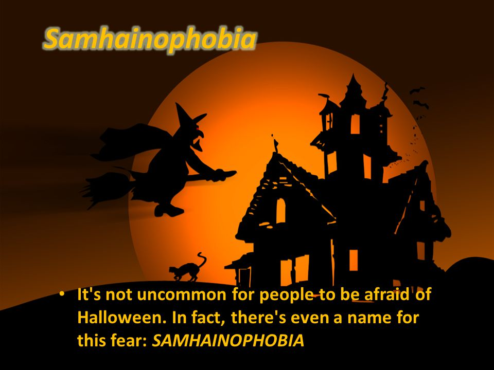 It's not uncommon for people to be afraid of Halloween. In fact, there's even a name for this fear: SAMHAINOPHOBIA
