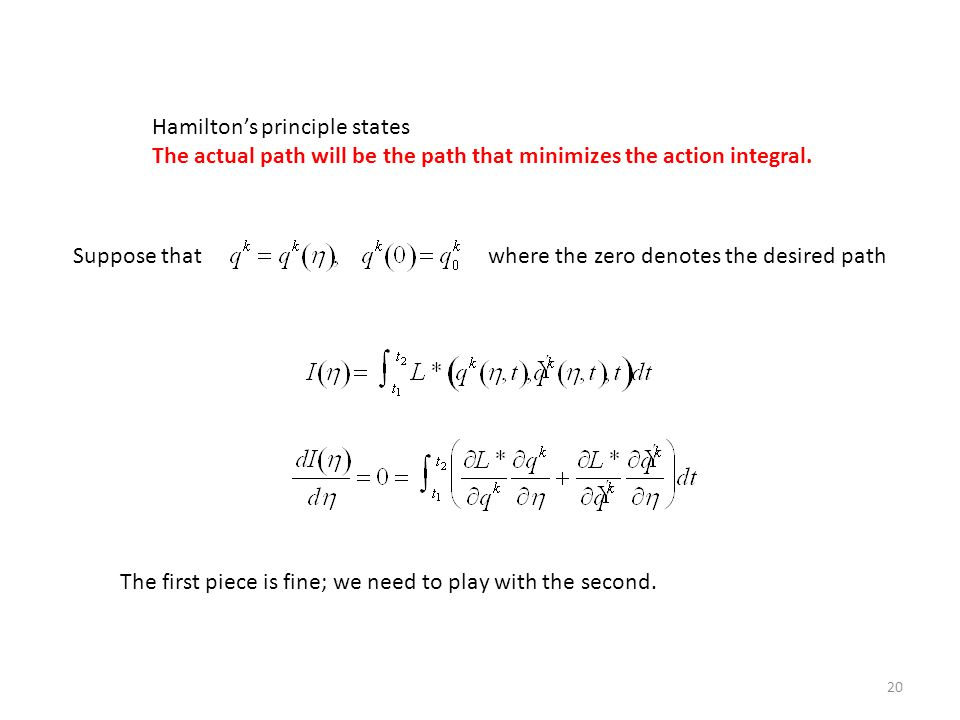 20 Hamilton's principle states The actual path will be the path that minimizes the action integral. Suppose thatwhere the zero denotes the desired pat