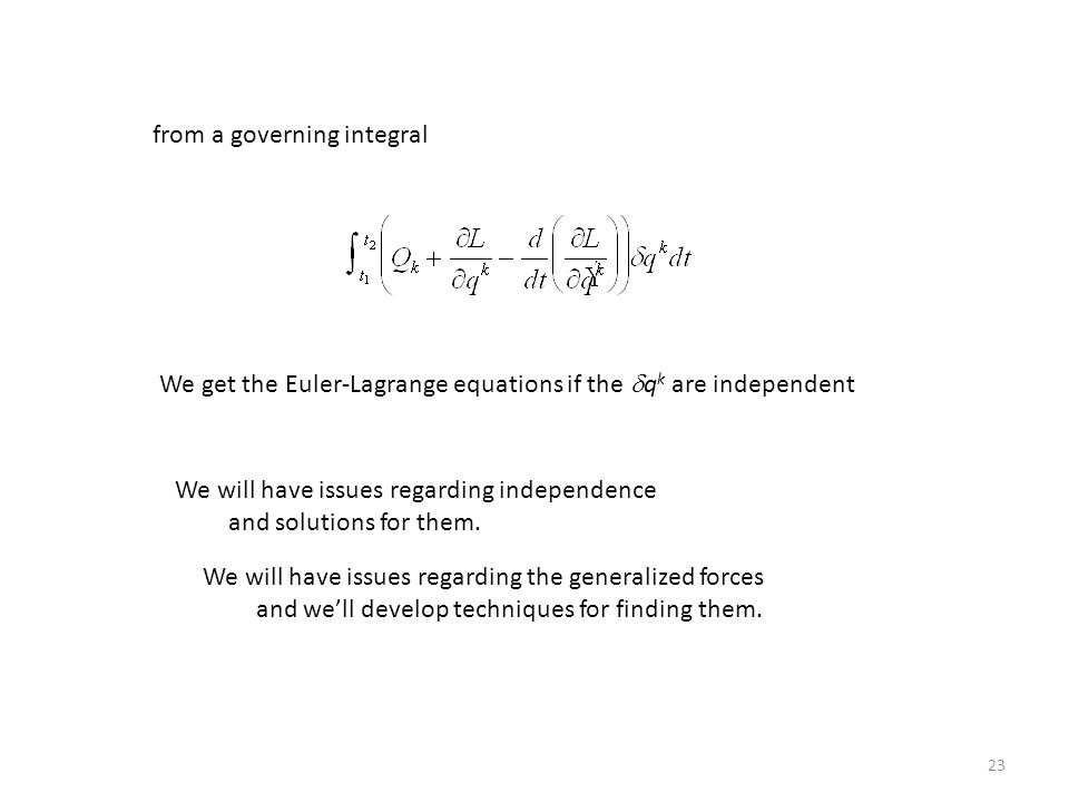 23 from a governing integral We get the Euler-Lagrange equations if the  q k are independent We will have issues regarding independence and solutions for them.