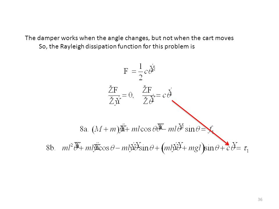 36 The damper works when the angle changes, but not when the cart moves So, the Rayleigh dissipation function for this problem is