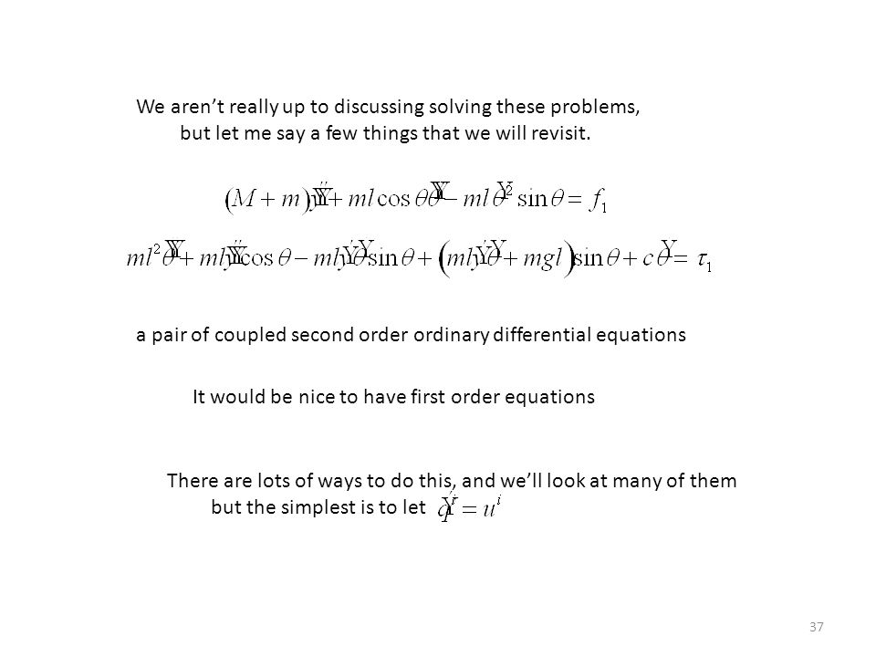 37 We aren't really up to discussing solving these problems, but let me say a few things that we will revisit. a pair of coupled second order ordinary