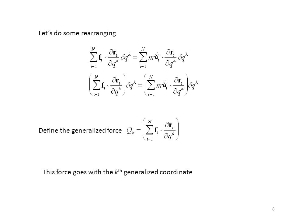 8 Let's do some rearranging Define the generalized force This force goes with the k th generalized coordinate