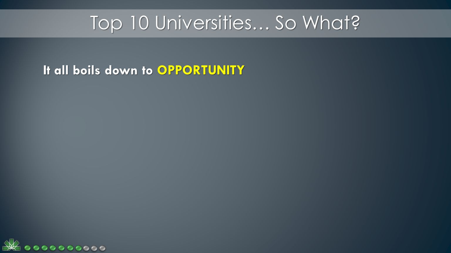 Top 10 Universities… So What It all boils down to OPPORTUNITY