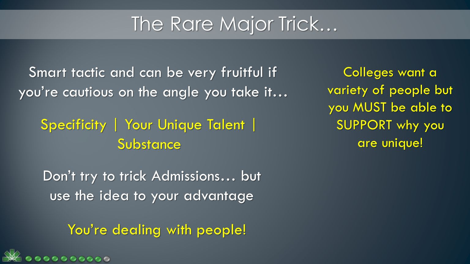 The Rare Major Trick… Smart tactic and can be very fruitful if you're cautious on the angle you take it… Colleges want a variety of people but you MUST be able to SUPPORT why you are unique.