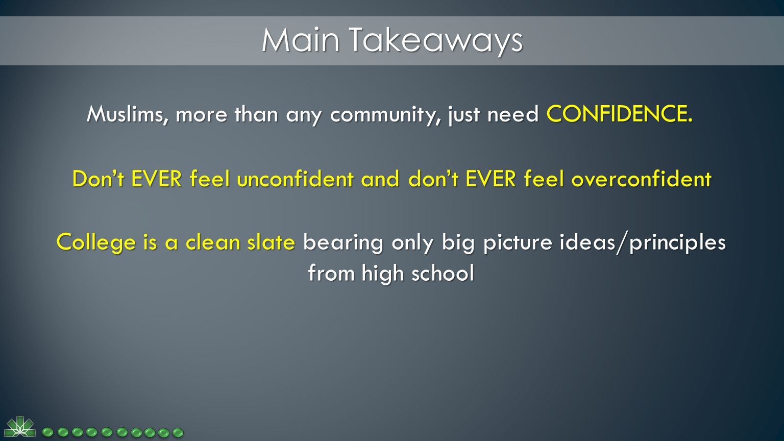 Main Takeaways College is a clean slate bearing only big picture ideas/principles from high school Muslims, more than any community, just need CONFIDENCE.