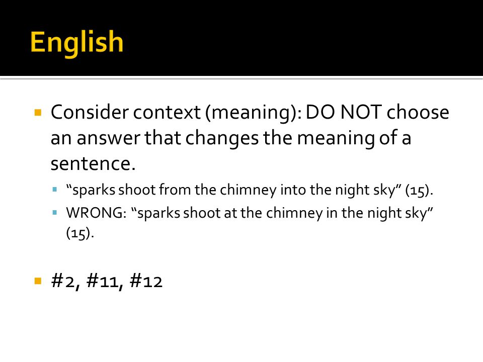  Consider context (meaning): DO NOT choose an answer that changes the meaning of a sentence.