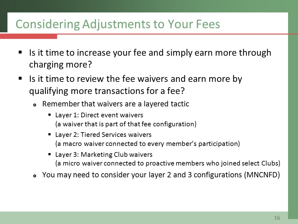 Considering Adjustments to Your Fees  Is it time to increase your fee and simply earn more through charging more.