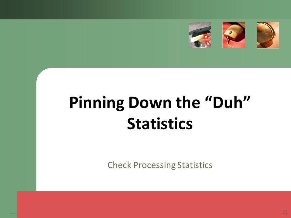 Pinning Down the Duh Statistics Check Processing Statistics 31
