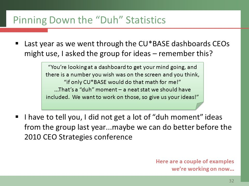 Pinning Down the Duh Statistics  Last year as we went through the CU*BASE dashboards CEOs might use, I asked the group for ideas – remember this.
