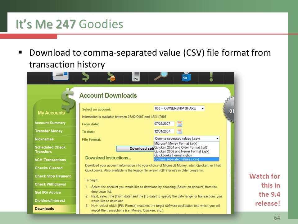 It's Me 247 It's Me 247 Goodies  Download to comma-separated value (CSV) file format from transaction history 64 Watch for this in the 9.4 release!