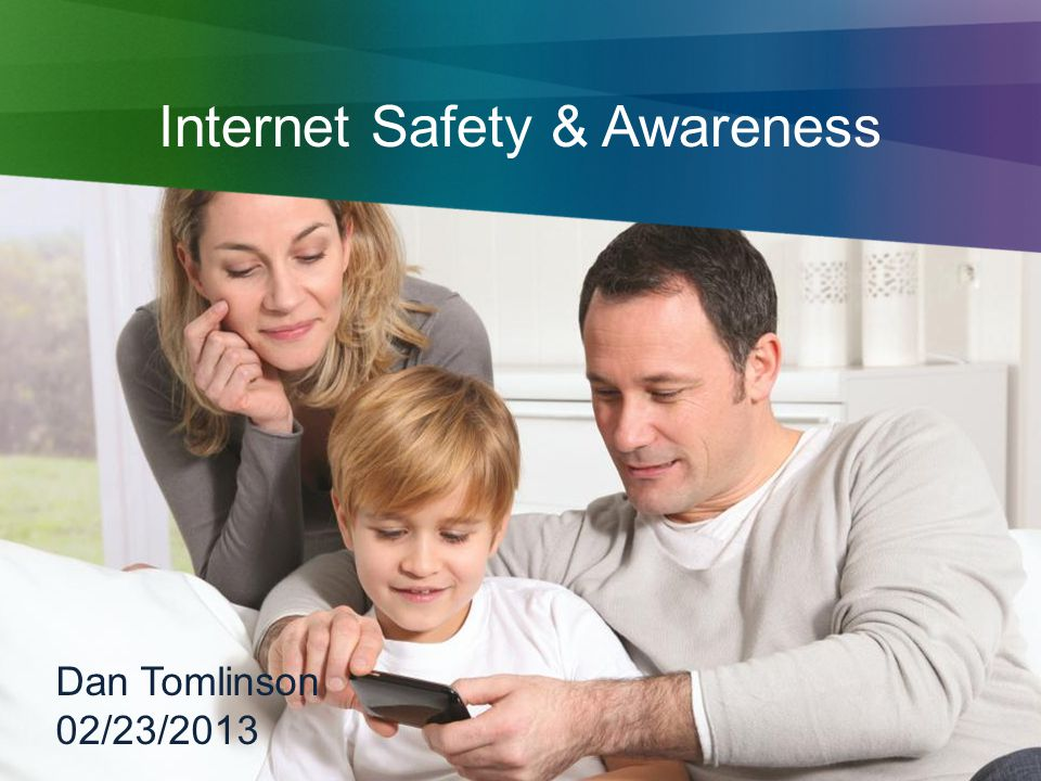 Internet Safety & Awareness Dan Tomlinson 02/23/2013