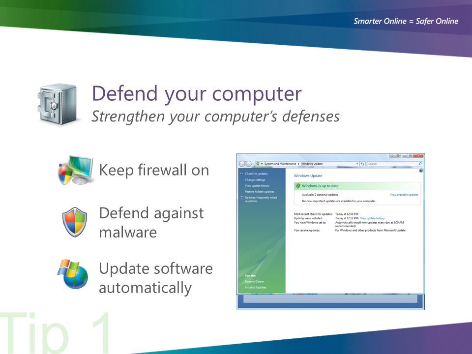 Keep firewall on Defend your computer Strengthen your computer's defenses Defend against malware Tip 1 Update software automatically